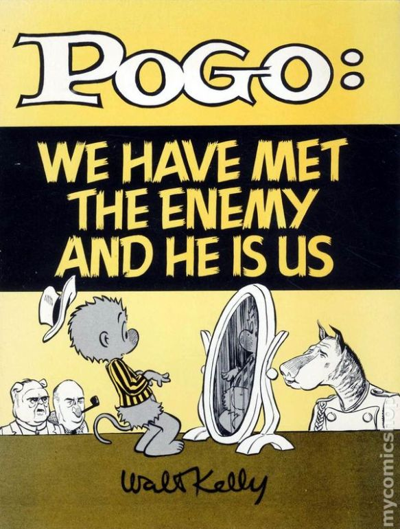 Pogo, we have met the enemy
